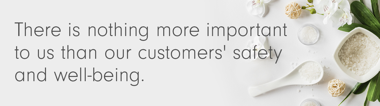 There is nothing more important to us than our customers' safety and well-being.